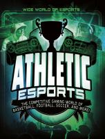 Cover image for Athletic esports : the competitive gaming world of basketball, football, soccer, and more!