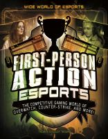 Imagen de portada para First-person action esports : the competitive gaming world of Overwatch, Counter-strike, and more!
