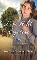 Cover image for Love held captive. bk. 3 [sound recording CD] : Lone Star hero's love story series