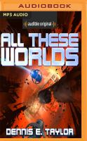Cover image for All these worlds. bk. 3 [sound recording MP3] : Bobiverse series