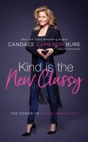 Cover image for Kind is the new classy [sound recording CD] : the power of living graciously