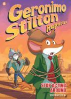 Cover image for Geronimo Stilton, reporter. bk. 3 [graphic novel] : Stop acting around : Geronimo Stilton graphic novels series