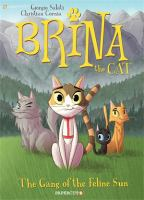 Cover image for The gang of the feline sun. bk. 1 [graphic novel] : Brina the cat series