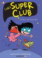 Imagen de portada para Lola's super club. bk. 1 [graphic novel] : My dad is a super secret agent