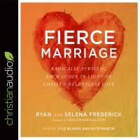 Cover image for Fierce marriage radically pursuing each other in light of Christ's relentless love