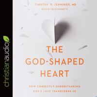 Cover image for The god-shaped heart how correctly understanding god's love transforms us