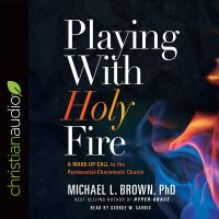 Cover image for Playing with holy fire a wake-up call to the pentecostal-charismatic church