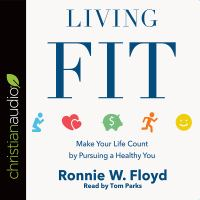 Cover image for Living fit make your life count by pursuing a healthy you