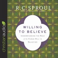 Cover image for Willing to believe understanding the role of the human will in salvation