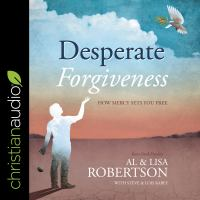 Cover image for Desperate forgiveness how mercy sets you free
