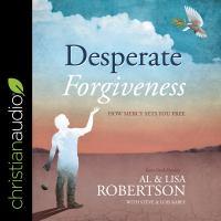 Imagen de portada para Desperate forgiveness how mercy sets you free