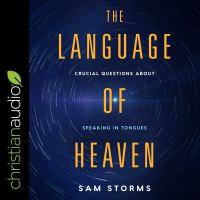 Cover image for The language of heaven crucial questions about speaking in tongues