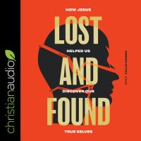Cover image for Lost and found how Jesus helped us discover our true selves