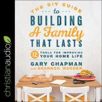 Imagen de portada para The diy guide to building a family that lasts 12 tools for improving your home life