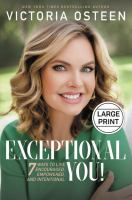 Cover image for Exceptional you! [large print] : 7 ways to live encouraged, empowered, and intentional