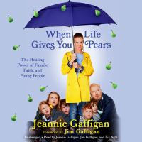 Imagen de portada para When life gives you pears [sound recording CD] : the healing power of family, faith, and funny people