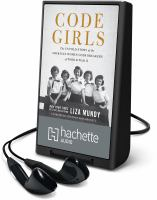 Cover image for Code girls [Playaway] : the untold story of the American women code breakers of World War II