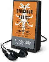 Cover image for The dinosaur artist [Playaway] : obsession, betrayal, and the quest for Earth's ultimate trophy