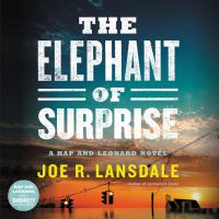 Cover image for The elephant of surprise Hap and Leonard Series, Book 12.