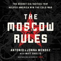 Cover image for The Moscow rules [sound recording CD] : the secret CIA tactics that helped America win the Cold War