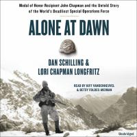 Imagen de portada para Alone at dawn [sound recording CD] : Medal of Honor Recipient John Chapman and the untold story of the world's deadliest special operations force