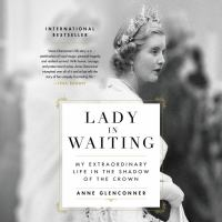 Imagen de portada para Lady in waiting [sound recording CD] : my extraordinary life in the shadow of the crown