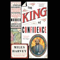 Imagen de portada para The king of confidence [sound recording CD] : a tale of utopian dreamers, frontier schemers, true believers, false prophets, and the murder of an American monarch