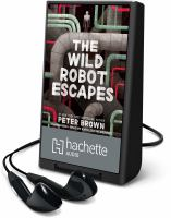 Cover image for The wild robot escapes. bk. 2 [Playaway] : Wild Robot series