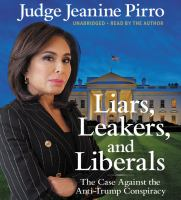 Cover image for Liars, leakers, and liberals the case against the Anti-Trump conspiracy