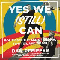 Cover image for Yes we (still) can [sound recording CD] : politics in the age of Obama, Twitter, and Trump
