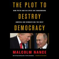 Cover image for The plot to destroy democracy How Putin and His Spies Are Undermining America and Dismantling the West.