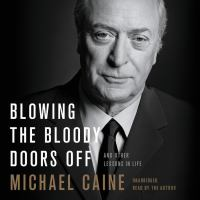 Cover image for Blowing the bloody doors off And Other Lessons in Life.