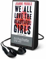 Cover image for We all love the beautiful girls [Playaway] : a novel
