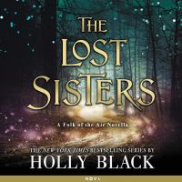 Cover image for The lost sisters. bk. 1.5 [sound recording CD] : a Folk of the air novella