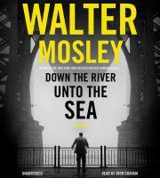 Cover image for Down the river unto the sea [sound recording CD]