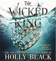 Cover image for The wicked king. bk. 2 [sound recording CD] : Folk of the air series