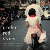 Cover image for Under red skies [sound recording CD] : three generations of life, loss, and hope in China