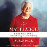 Cover image for The matriarch [sound recording CD] : Barbara Bush and the making of an American dynasty
