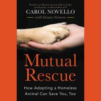 Cover image for Mutual rescue [sound recording CD] : how adopting a homeless animal can save you, too