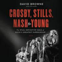 Cover image for Crosby, stills, nash & young The Wild, Definitive Saga of Rock's Greatest Supergroup.