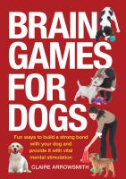 Cover image for Brain games for dogs : Fun ways to buid a strong bond with your dog and provide it with vital mental stimulation