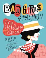 Imagen de portada para Bad girls of fashion : style rebels from Cleopatra to Lady Gaga