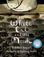 """Cover image for The white cat and the monk : a retelling of the poem """"Pangur Bán"""""""