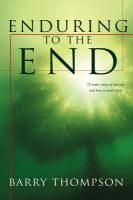 Cover image for Enduring to the end : twelve major causes of apostasy and how to overcome them