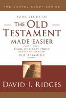 Imagen de portada para Your study of the Old Testament made easier. pt. 1 : The Pearl of Great Price--Moses and Abraham, selections from Genesis