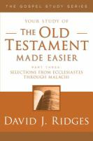 Cover image for Your study of the Old Testament made easier. pt. 3 : selections from Ecclesiastes through Malachi