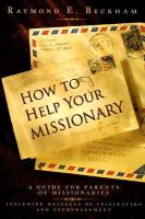 Cover image for How to help your missionary : a guide for parents of missionaries, including messages of inspiration and encouragement