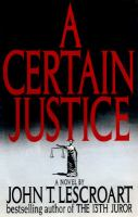 Cover image for A certain justice. bk. 1 : Abe Glitsky series