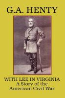 Cover image for With Lee in Virginia : a story of the American Civil War