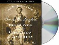 Imagen de portada para An imperfect god George Washington, his slaves, and the creation of America